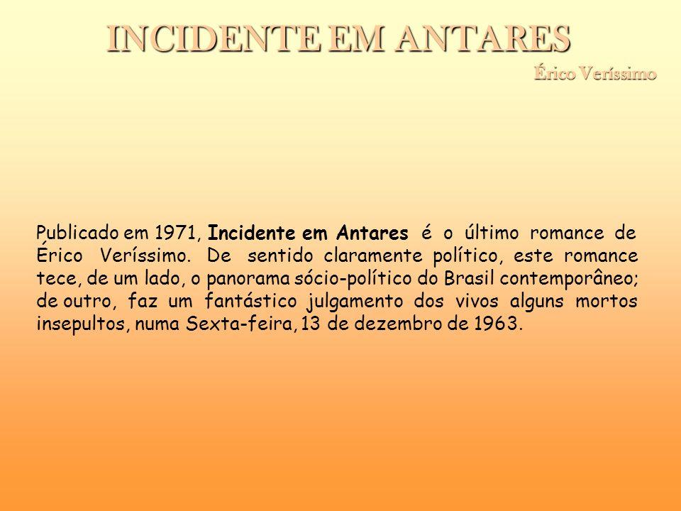 INCIDENTE EM ANTARES Érico Veríssimo Érico Veríssimo Publicado em 1971, Incidente em Antares é o último romance de Érico Veríssimo. De sentido clarame