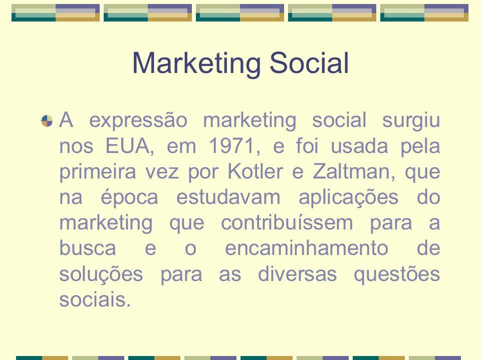 Marketing Social A expressão marketing social surgiu nos EUA, em 1971, e foi usada pela primeira vez por Kotler e Zaltman, que na época estudavam apli