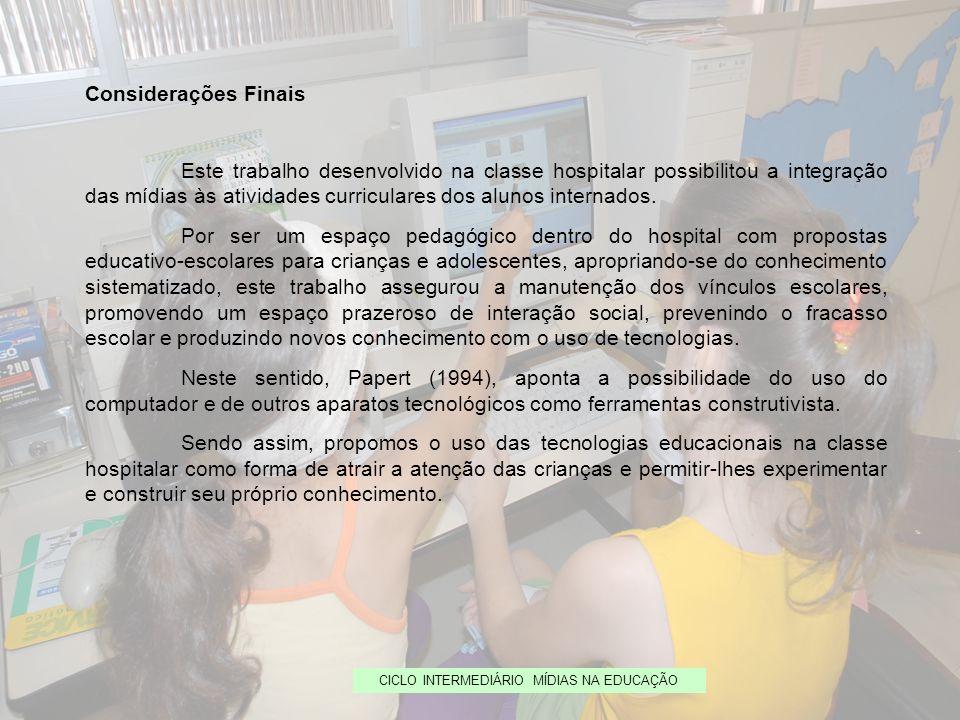 CICLO INTERMEDIÁRIO MÍDIAS NA EDUCAÇÃO Considerações Finais Este trabalho desenvolvido na classe hospitalar possibilitou a integração das mídias às at