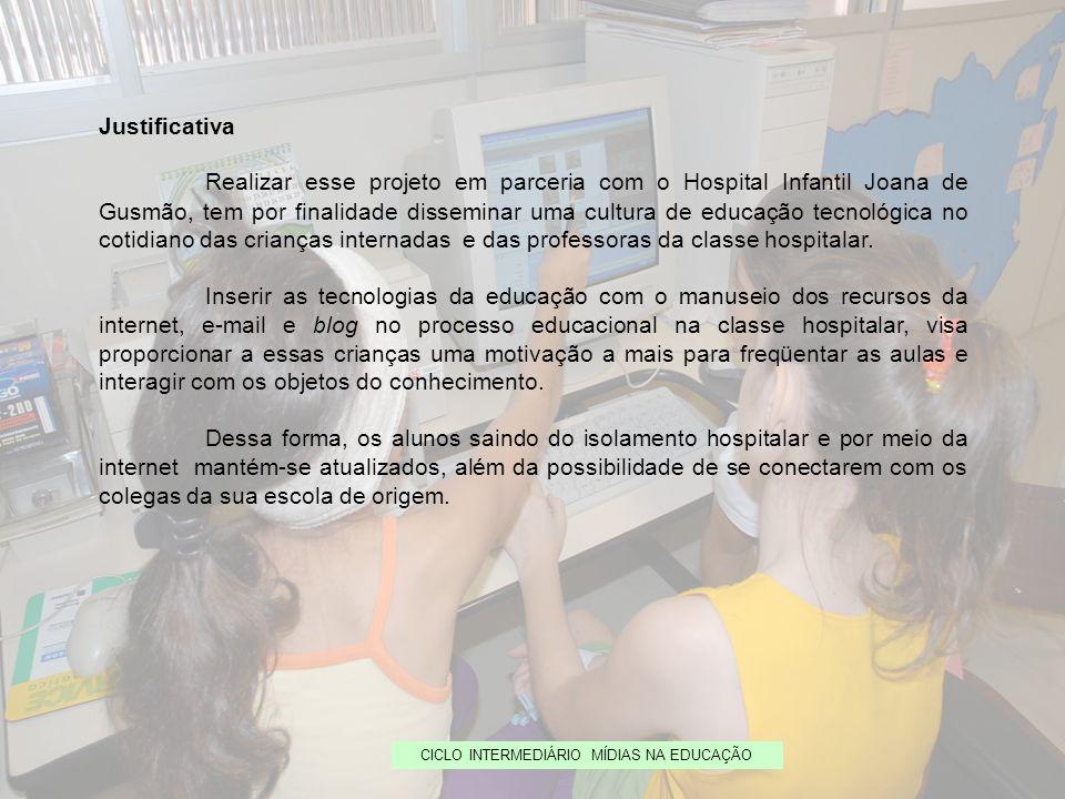 CICLO INTERMEDIÁRIO MÍDIAS NA EDUCAÇÃO Justificativa Realizar esse projeto em parceria com o Hospital Infantil Joana de Gusmão, tem por finalidade dis