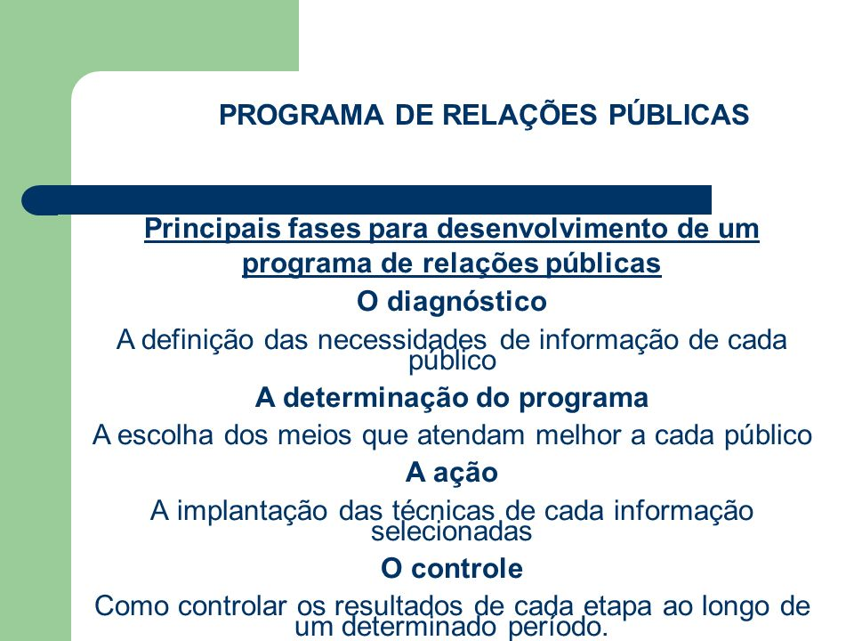 PROGRAMA DE RELAÇÕES PÚBLICAS Principais fases para desenvolvimento de um programa de relações públicas O diagnóstico A definição das necessidades de