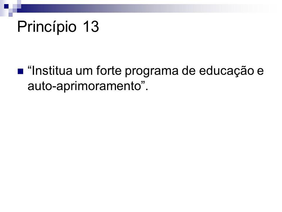 Princípio 13 Institua um forte programa de educação e auto-aprimoramento.