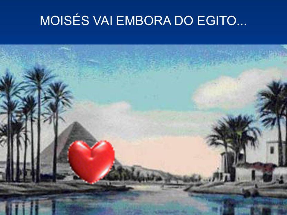 MOISÉS VAI EMBORA DO EGITO...
