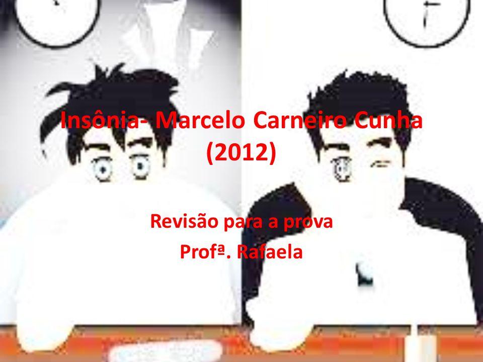 Insônia- Marcelo Carneiro Cunha (2012) Revisão para a prova Profª. Rafaela