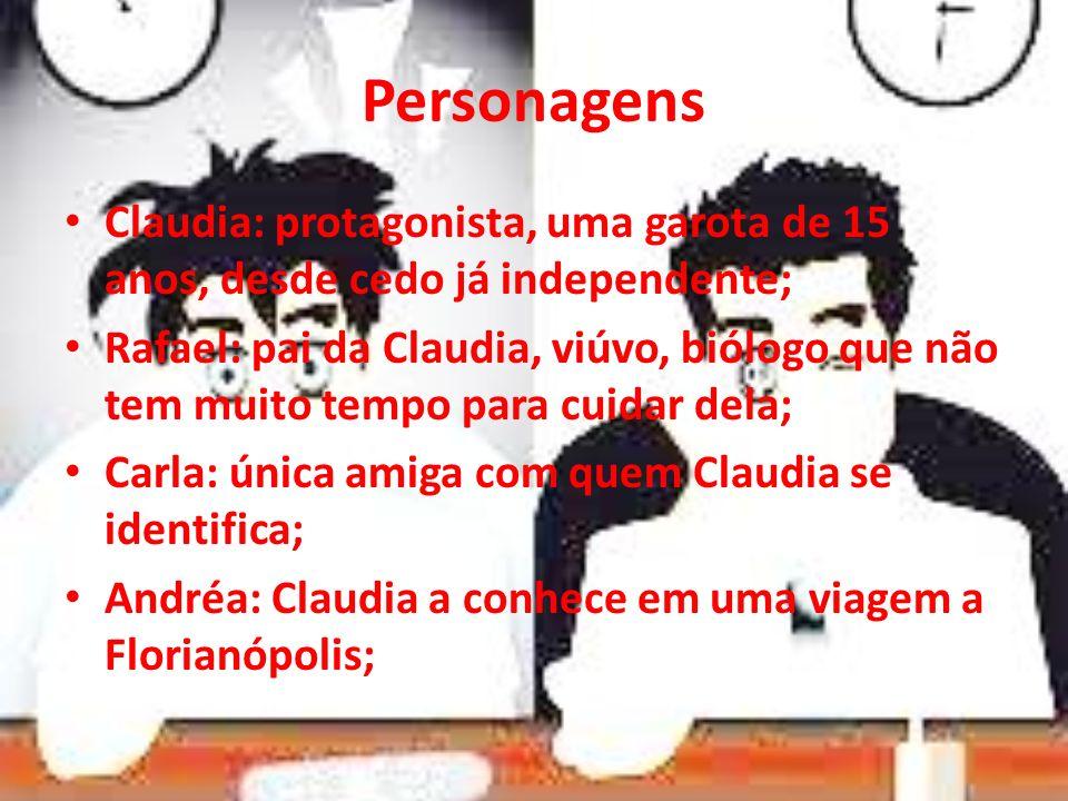 Personagens Claudia: protagonista, uma garota de 15 anos, desde cedo já independente; Rafael: pai da Claudia, viúvo, biólogo que não tem muito tempo p