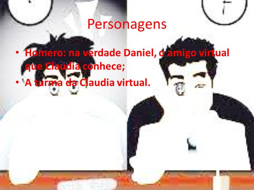 Personagens Homero: na verdade Daniel, o amigo virtual que Claudia conhece; A turma da Claudia virtual.