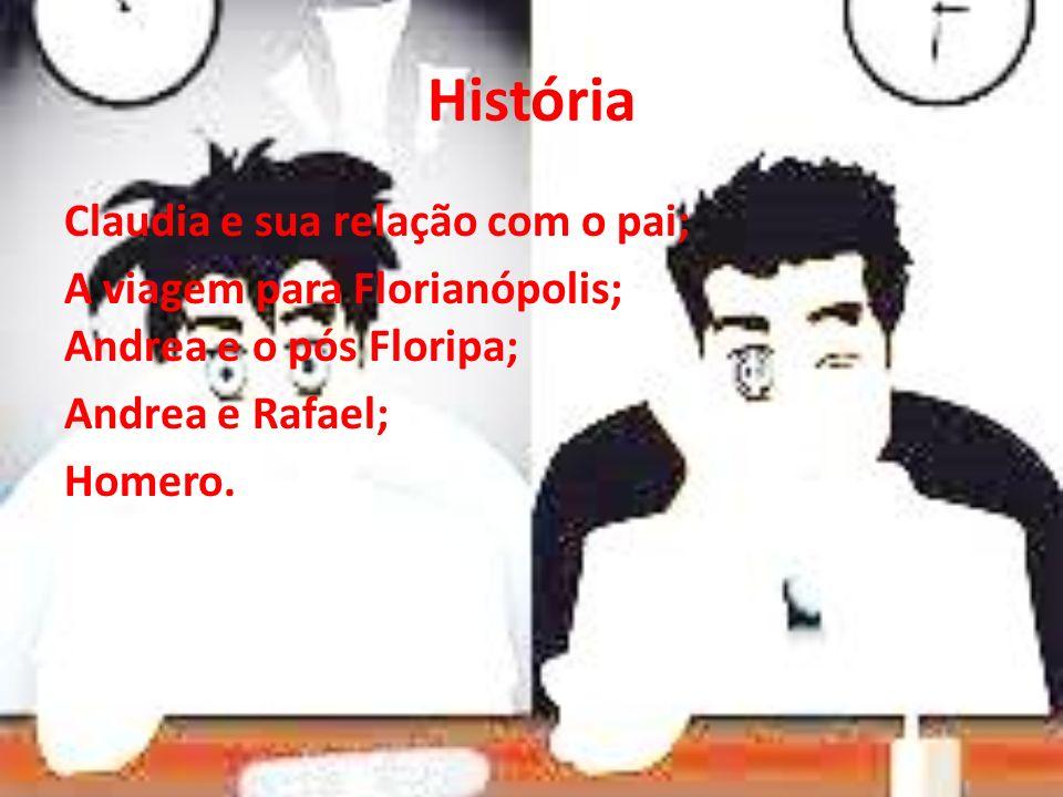 História Claudia e sua relação com o pai; A viagem para Florianópolis; Andrea e o pós Floripa; Andrea e Rafael; Homero.