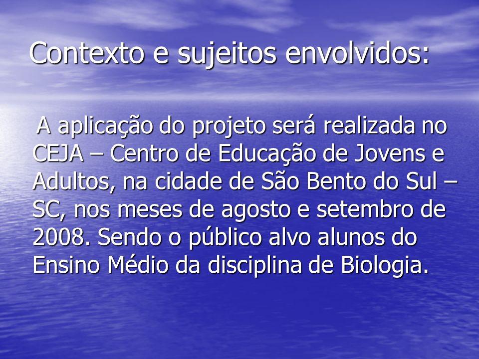 Contexto e sujeitos envolvidos: A aplicação do projeto será realizada no CEJA – Centro de Educação de Jovens e Adultos, na cidade de São Bento do Sul