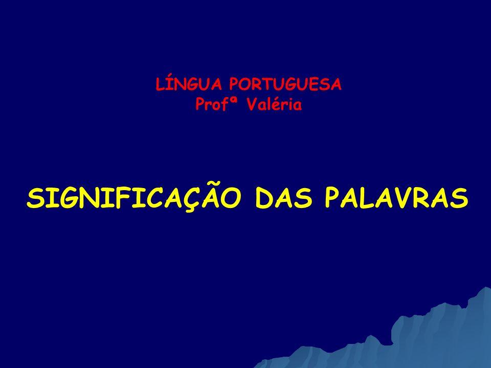 LÍNGUA PORTUGUESA Profª Valéria SIGNIFICAÇÃO DAS PALAVRAS