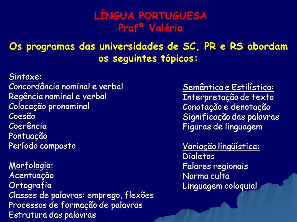 LÍNGUA PORTUGUESA Profª Valéria Os programas das universidades de SC, PR e RS abordam os seguintes tópicos: Sintaxe: Concordância nominal e verbal Reg
