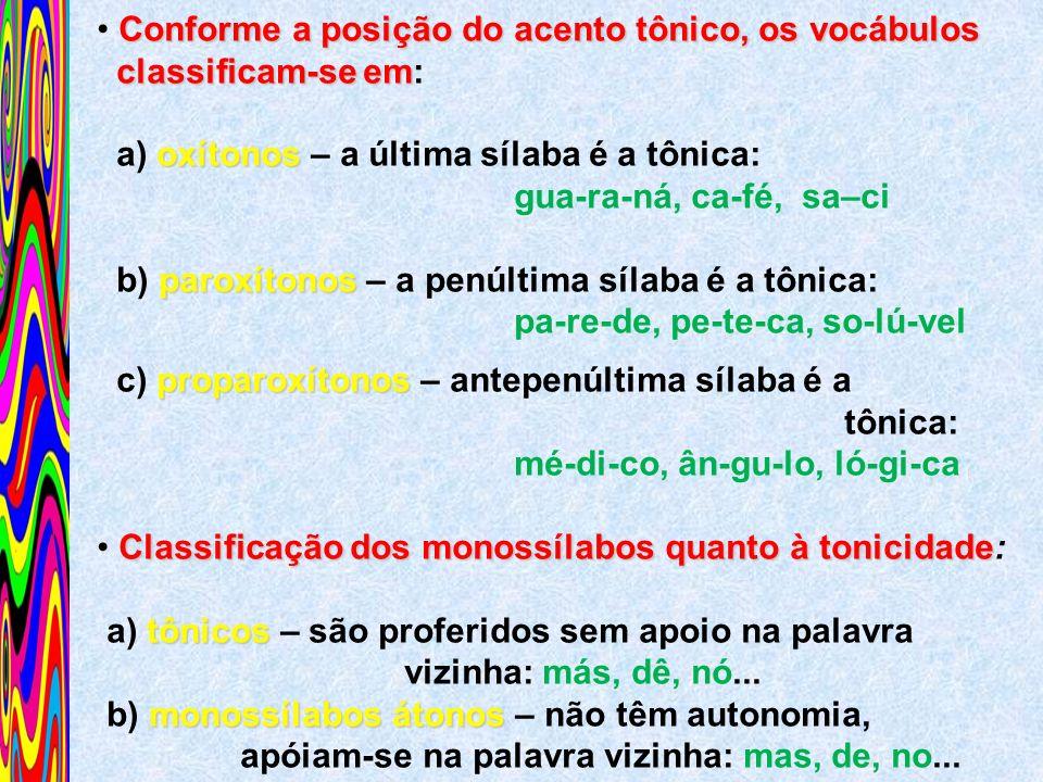 Conforme a posição do acento tônico, os vocábulos classificam-se em classificam-se em: oxítonos a) oxítonos – a última sílaba é a tônica: gua-ra-ná, c