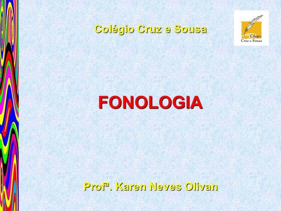 Colégio Cruz e Sousa Profª. Karen Neves Olivan FONOLOGIA