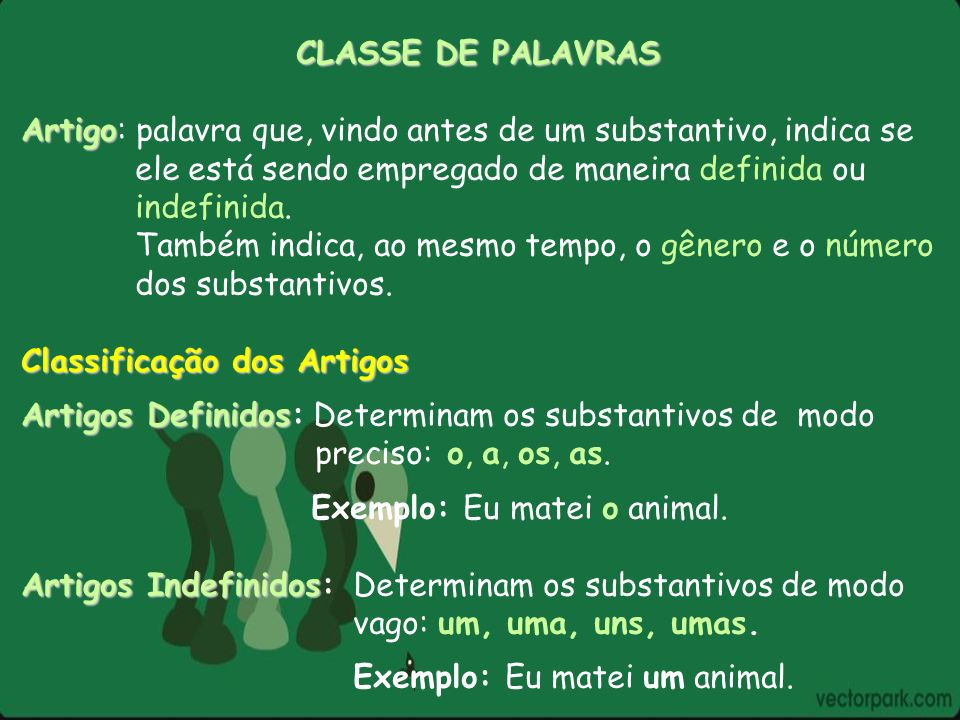 CLASSE DE PALAVRAS Artigo Artigo: palavra que, vindo antes de um substantivo, indica se ele está sendo empregado de maneira definida ou indefinida. Ta