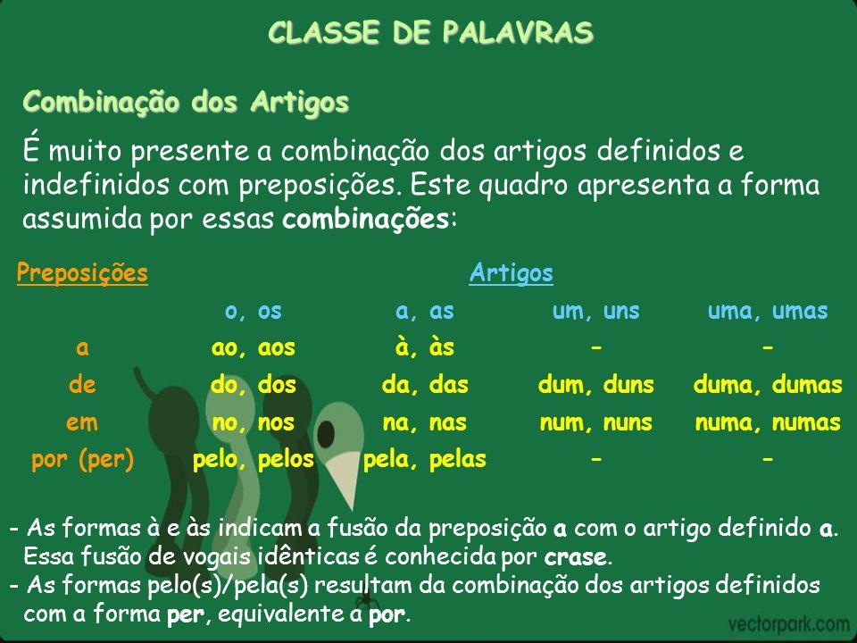 CLASSE DE PALAVRAS Combinação dos Artigos É muito presente a combinação dos artigos definidos e indefinidos com preposições. Este quadro apresenta a f