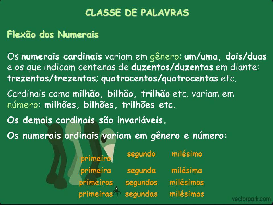 CLASSE DE PALAVRAS Flexão dos Numerais Os numerais cardinais variam em gênero: um/uma, dois/duas e os que indicam centenas de duzentos/duzentas em dia