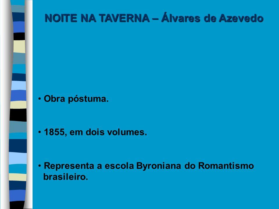 Obra póstuma. 1855, em dois volumes. Representa a escola Byroniana do Romantismo brasileiro. NOITE NA TAVERNA – Álvares de Azevedo