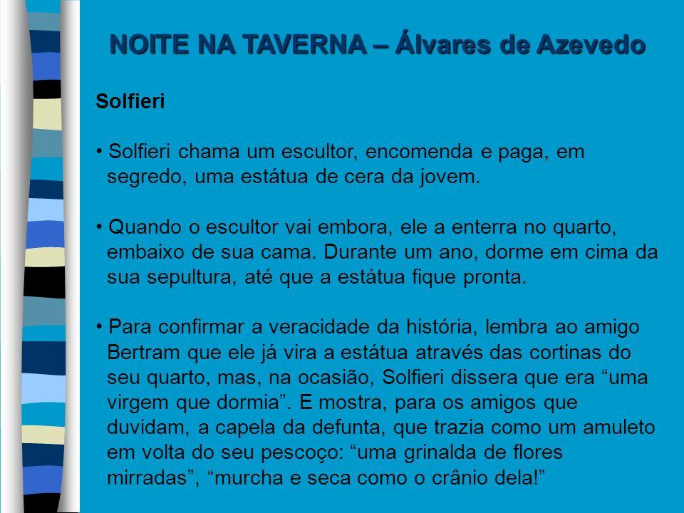 NOITE NA TAVERNA – Álvares de Azevedo Solfieri Solfieri chama um escultor, encomenda e paga, em segredo, uma estátua de cera da jovem. Quando o escult