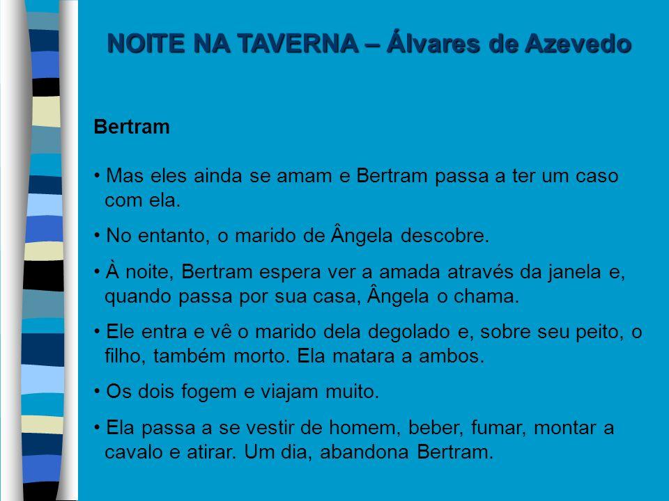 NOITE NA TAVERNA – Álvares de Azevedo Bertram Mas eles ainda se amam e Bertram passa a ter um caso com ela. No entanto, o marido de Ângela descobre. À