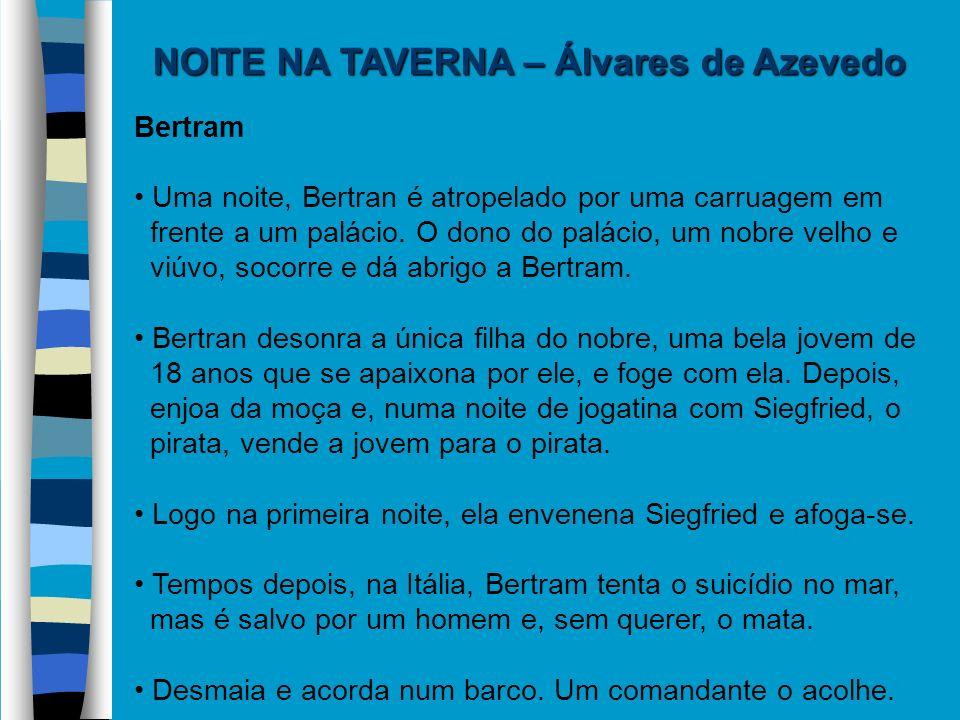 NOITE NA TAVERNA – Álvares de Azevedo Bertram Uma noite, Bertran é atropelado por uma carruagem em frente a um palácio. O dono do palácio, um nobre ve