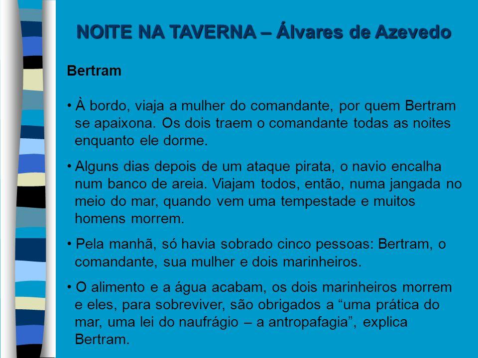 NOITE NA TAVERNA – Álvares de Azevedo Bertram À bordo, viaja a mulher do comandante, por quem Bertram se apaixona. Os dois traem o comandante todas as