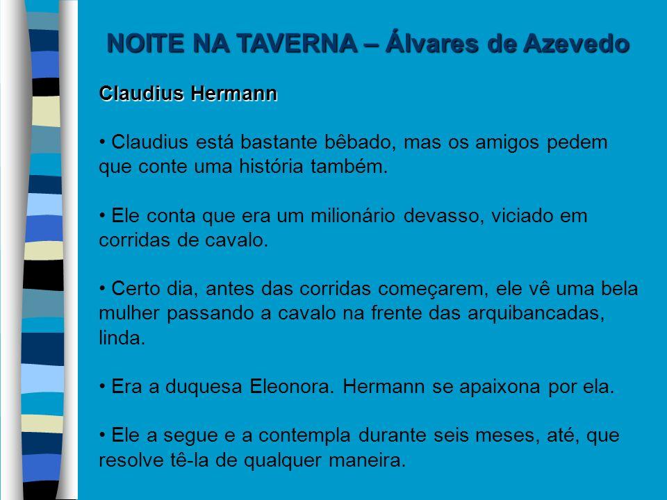 NOITE NA TAVERNA – Álvares de Azevedo Claudius Hermann Claudius está bastante bêbado, mas os amigos pedem que conte uma história também. Ele conta que