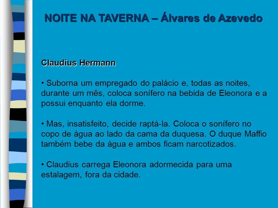 NOITE NA TAVERNA – Álvares de Azevedo Claudius Hermann Suborna um empregado do palácio e, todas as noites, durante um mês, coloca sonífero na bebida d