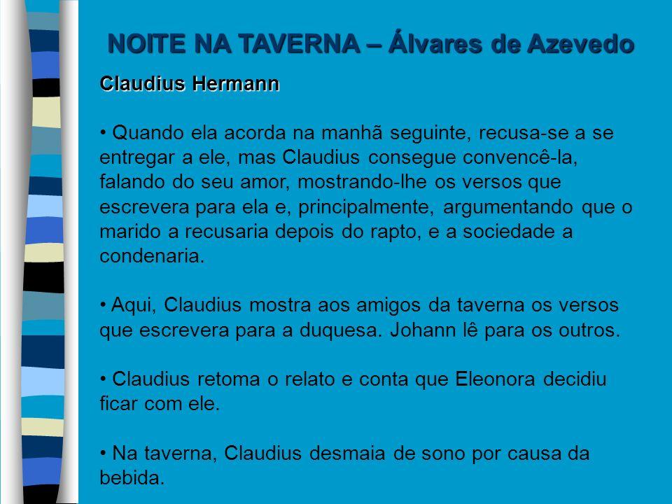 NOITE NA TAVERNA – Álvares de Azevedo Claudius Hermann Quando ela acorda na manhã seguinte, recusa-se a se entregar a ele, mas Claudius consegue conve