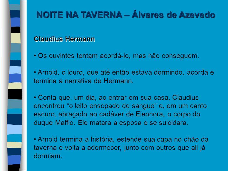 NOITE NA TAVERNA – Álvares de Azevedo Claudius Hermann Os ouvintes tentam acordá-lo, mas não conseguem. Arnold, o louro, que até então estava dormindo
