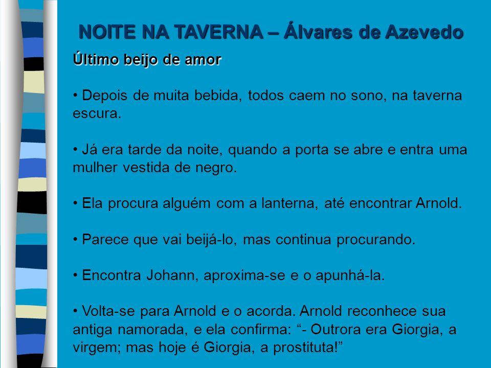 NOITE NA TAVERNA – Álvares de Azevedo Último beijo de amor Depois de muita bebida, todos caem no sono, na taverna escura. Já era tarde da noite, quand