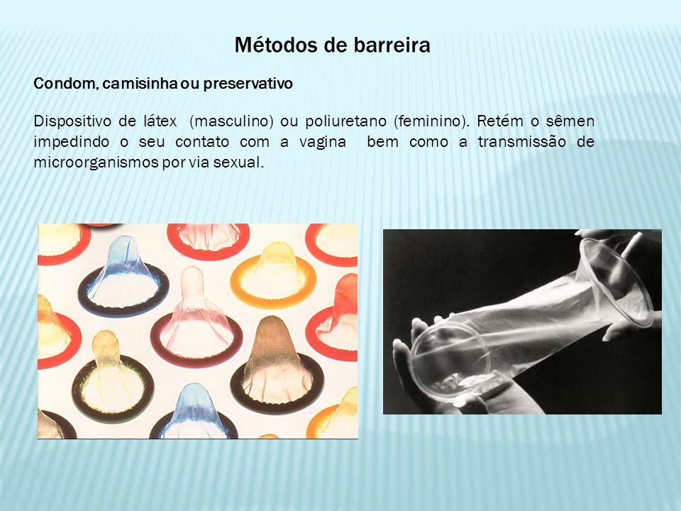 Métodos de barreira Condom, camisinha ou preservativo Dispositivo de látex (masculino) ou poliuretano (feminino). Retém o sêmen impedindo o seu contat