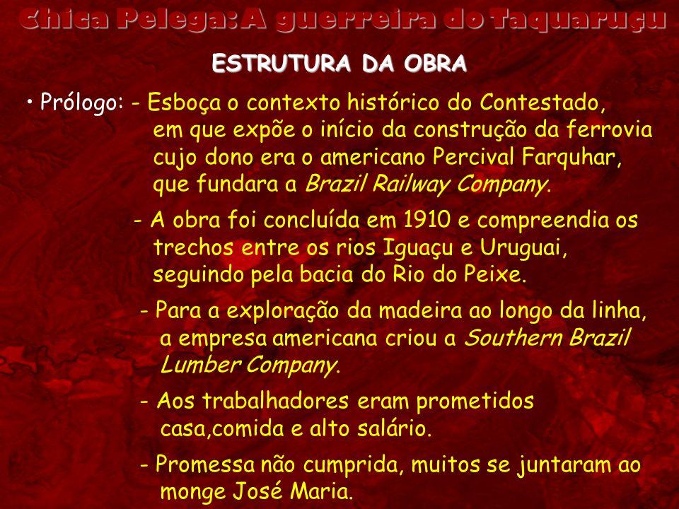 Chica Pelega: A guerreira do Taquaruçu ESTRUTURA DA OBRA Prólogo: - Esboça o contexto histórico do Contestado, em que expõe o início da construção da