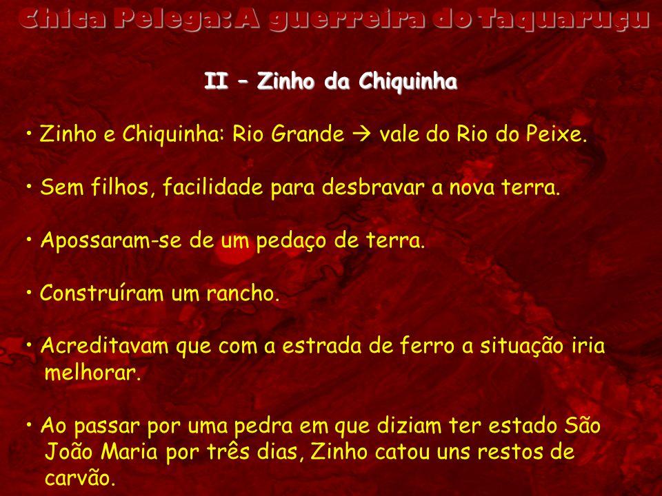 Chica Pelega: A guerreira do Taquaruçu II – Zinho da Chiquinha Zinho e Chiquinha: Rio Grande vale do Rio do Peixe. Sem filhos, facilidade para desbrav