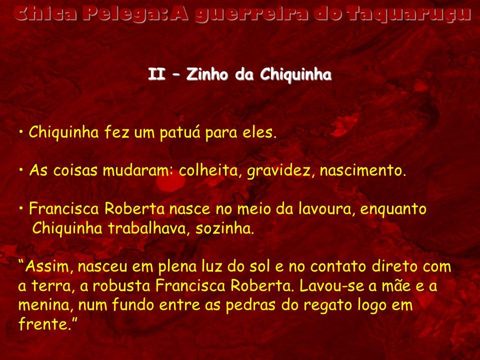 Chica Pelega: A guerreira do Taquaruçu II – Zinho da Chiquinha Chiquinha fez um patuá para eles. As coisas mudaram: colheita, gravidez, nascimento. Fr