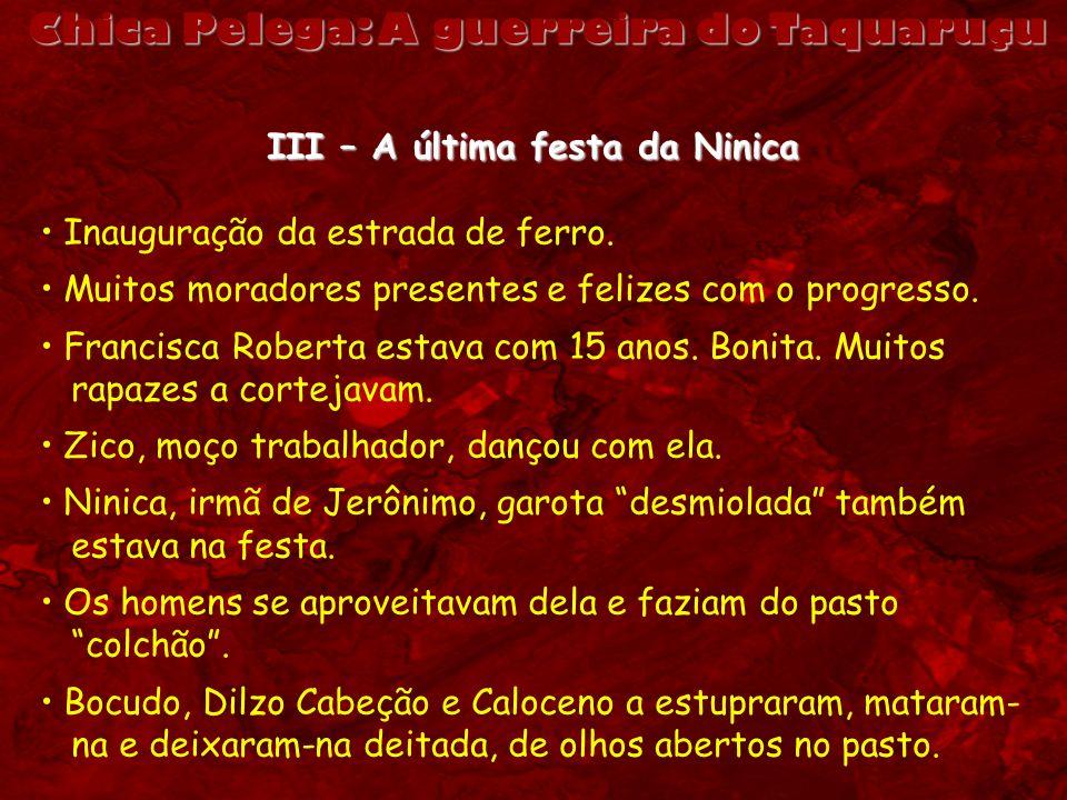 Chica Pelega: A guerreira do Taquaruçu III – A última festa da Ninica Inauguração da estrada de ferro. Muitos moradores presentes e felizes com o prog