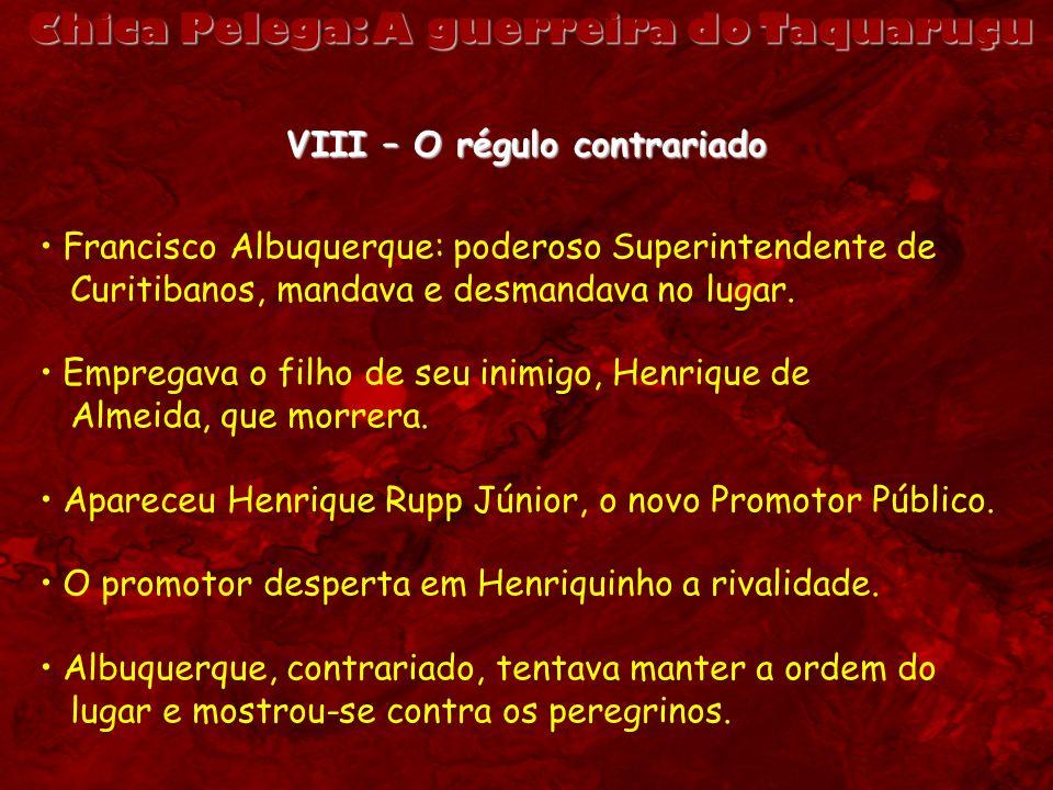 Chica Pelega: A guerreira do Taquaruçu VIII – O régulo contrariado Francisco Albuquerque: poderoso Superintendente de Curitibanos, mandava e desmandav