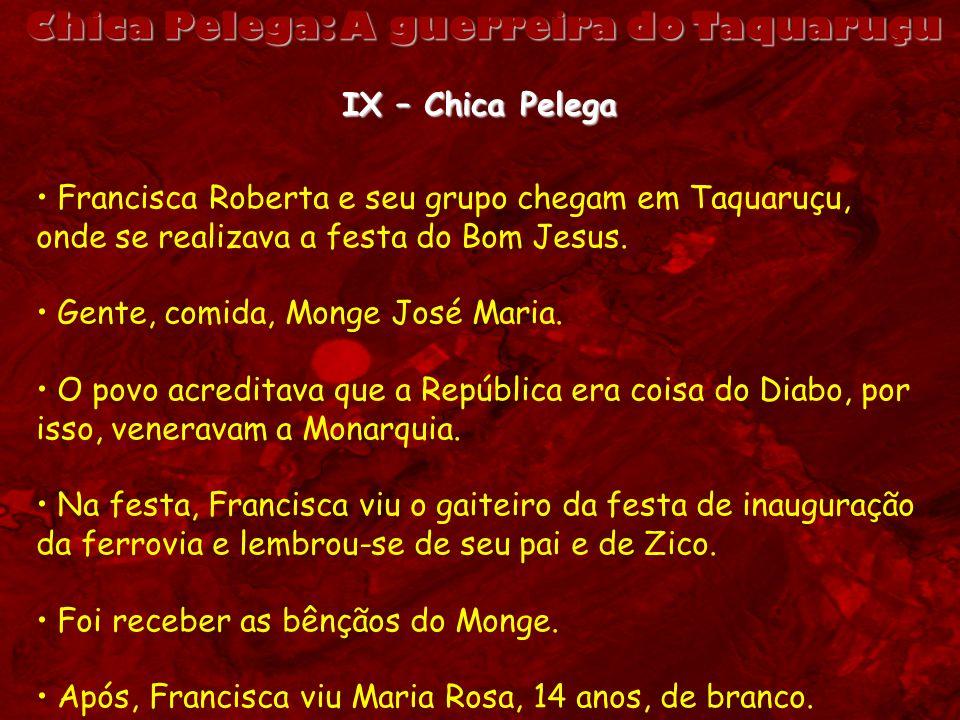 Chica Pelega: A guerreira do Taquaruçu IX – Chica Pelega Francisca Roberta e seu grupo chegam em Taquaruçu, onde se realizava a festa do Bom Jesus. Ge