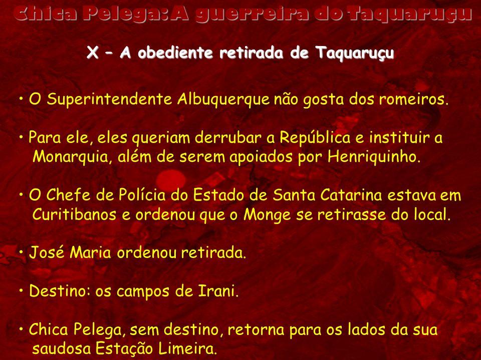 X – A obediente retirada de Taquaruçu O Superintendente Albuquerque não gosta dos romeiros. Para ele, eles queriam derrubar a República e instituir a