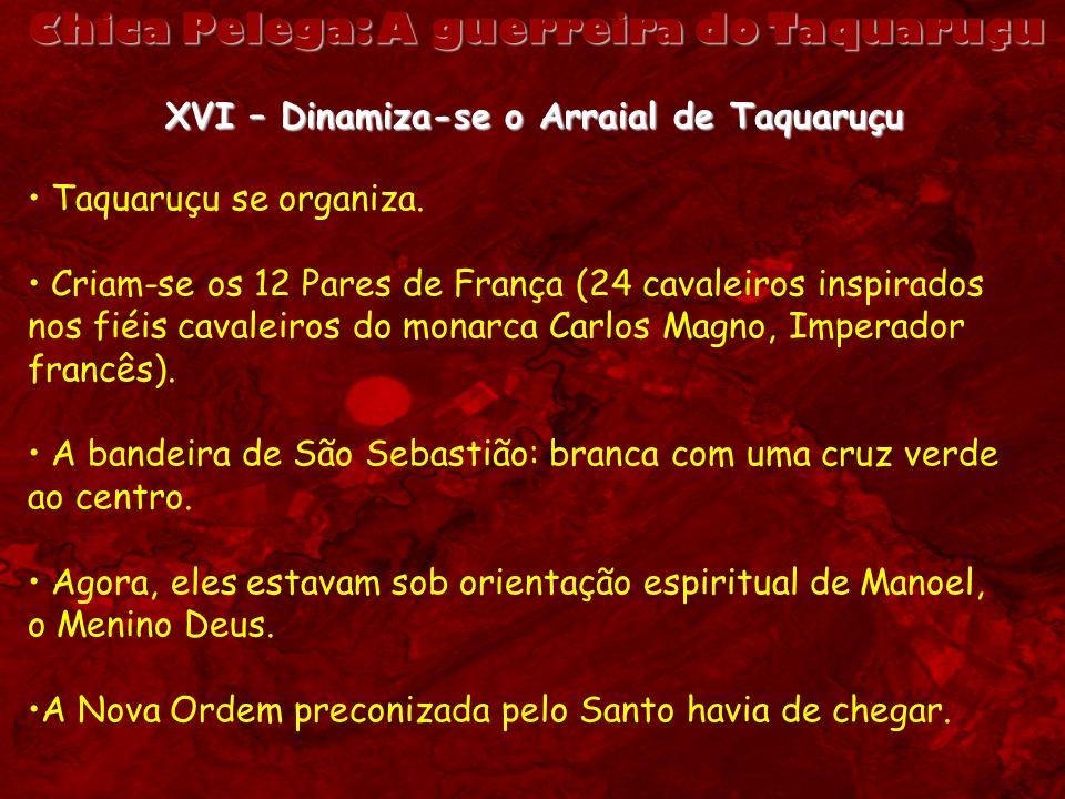Chica Pelega: A guerreira do Taquaruçu XVI – Dinamiza-se o Arraial de Taquaruçu Taquaruçu se organiza. Criam-se os 12 Pares de França (24 cavaleiros i