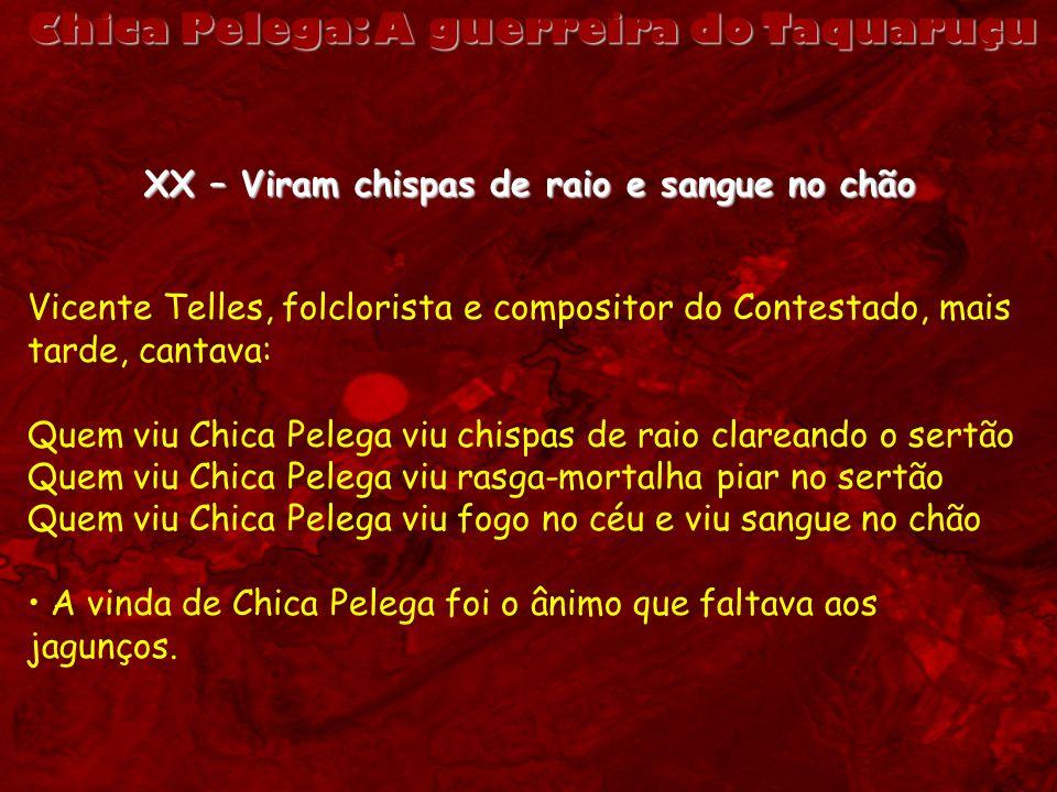 Chica Pelega: A guerreira do Taquaruçu XX – Viram chispas de raio e sangue no chão Vicente Telles, folclorista e compositor do Contestado, mais tarde,