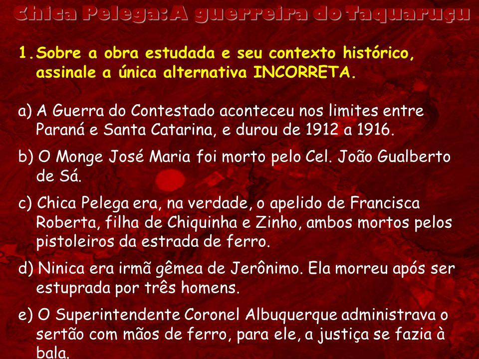 1.Sobre a obra estudada e seu contexto histórico, assinale a única alternativa INCORRETA. a)A Guerra do Contestado aconteceu nos limites entre Paraná