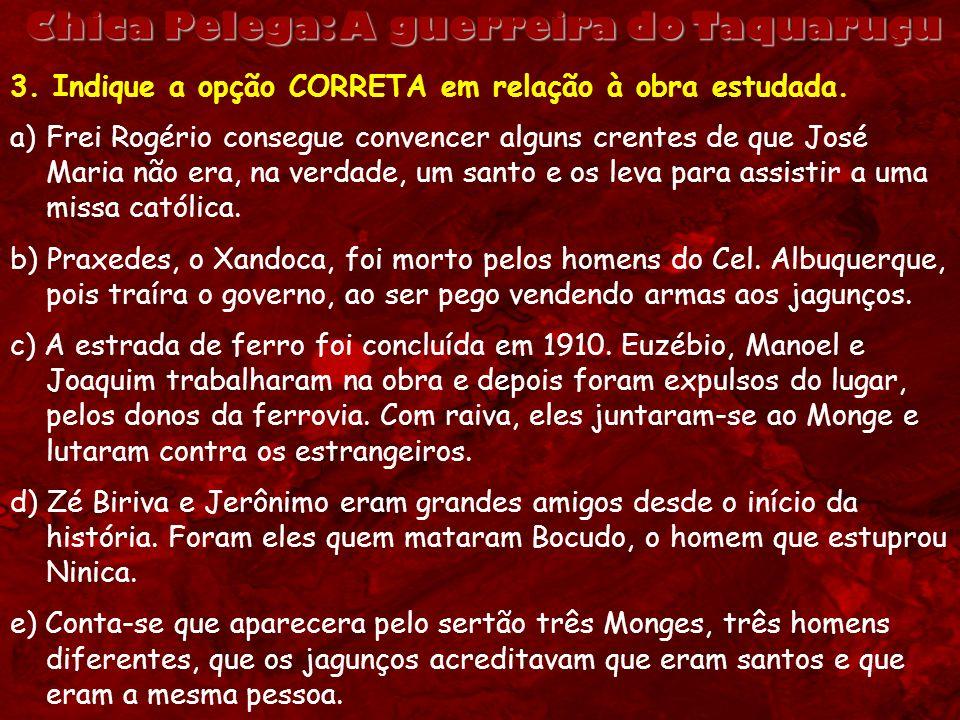 Chica Pelega: A guerreira do Taquaruçu 3. Indique a opção CORRETA em relação à obra estudada. a)Frei Rogério consegue convencer alguns crentes de que