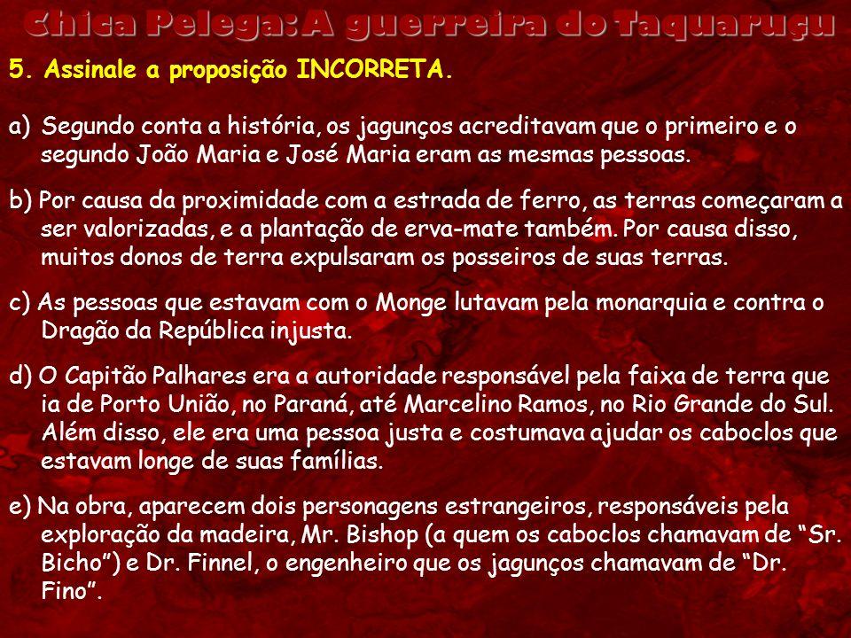 Chica Pelega: A guerreira do Taquaruçu 5. Assinale a proposição INCORRETA. a)Segundo conta a história, os jagunços acreditavam que o primeiro e o segu