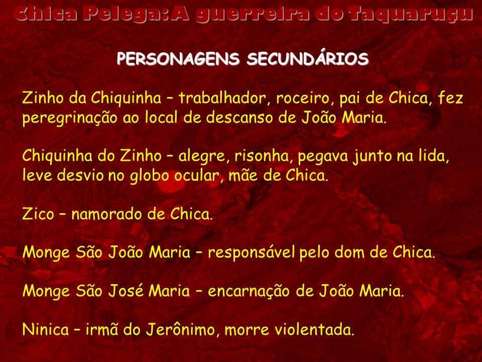 Chica Pelega: A guerreira do Taquaruçu PERSONAGENS SECUNDÁRIOS Zinho da Chiquinha – trabalhador, roceiro, pai de Chica, fez peregrinação ao local de d