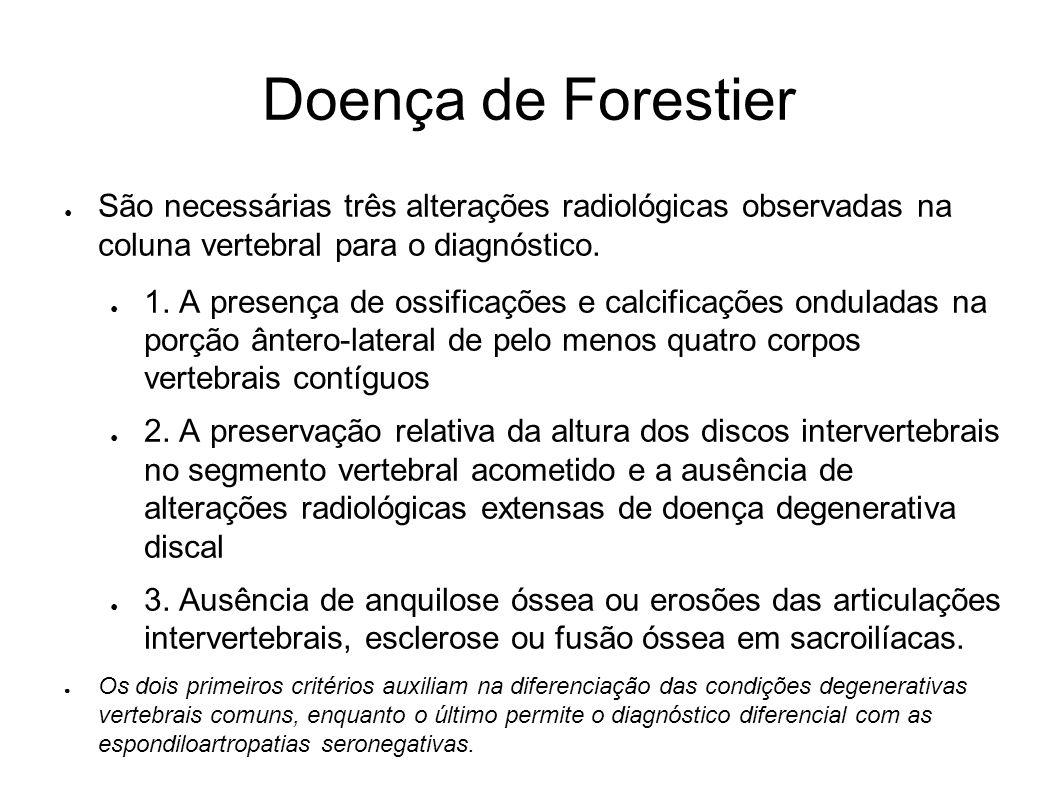 Doença de Forestier São necessárias três alterações radiológicas observadas na coluna vertebral para o diagnóstico. 1. A presença de ossificações e ca