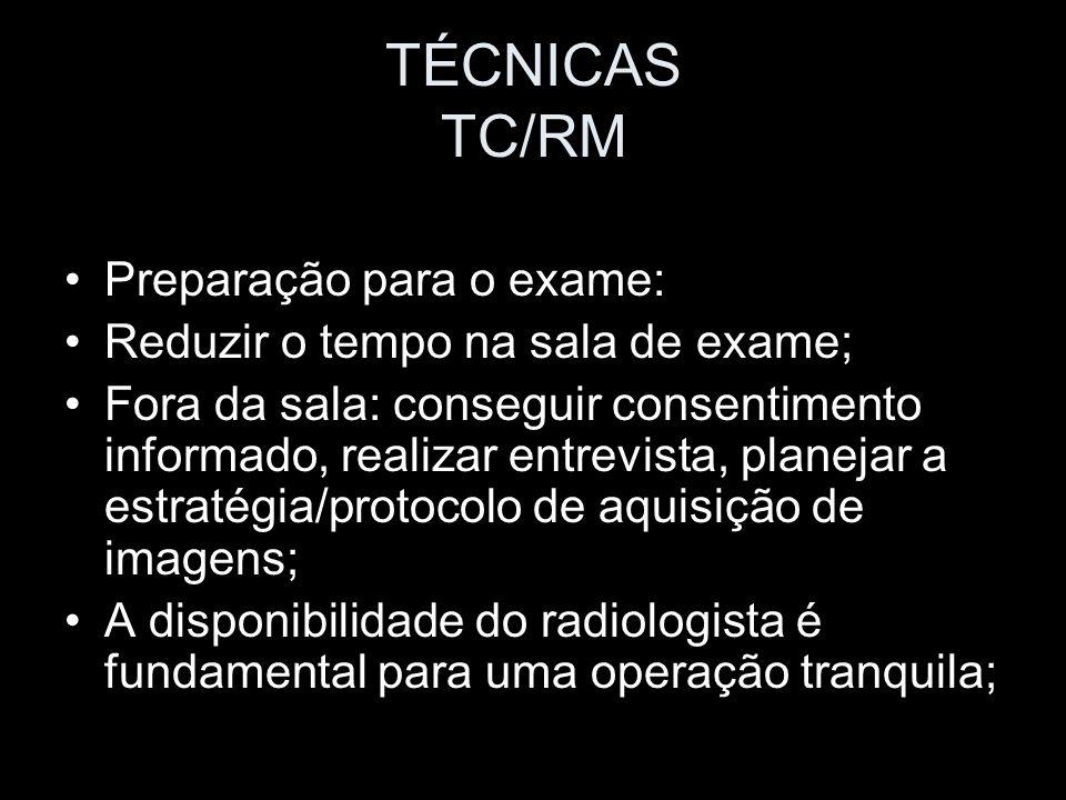 TÉCNICAS TC/RM Preparação para o exame: Reduzir o tempo na sala de exame; Fora da sala: conseguir consentimento informado, realizar entrevista, planej