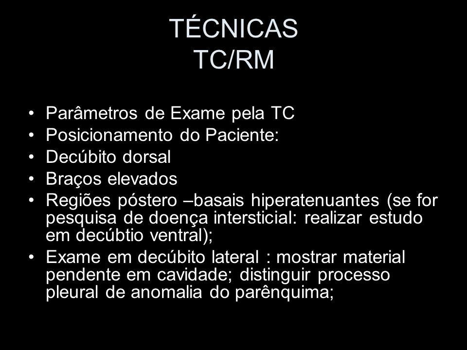 TÉCNICAS TC/RM Parâmetros de Exame pela TC Posicionamento do Paciente: Decúbito dorsal Braços elevados Regiões póstero –basais hiperatenuantes (se for