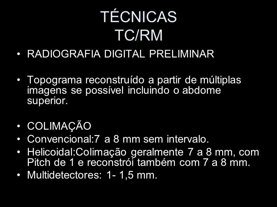 TÉCNICAS TC/RM RADIOGRAFIA DIGITAL PRELIMINAR Topograma reconstruído a partir de múltiplas imagens se possível incluindo o abdome superior. COLIMAÇÃO