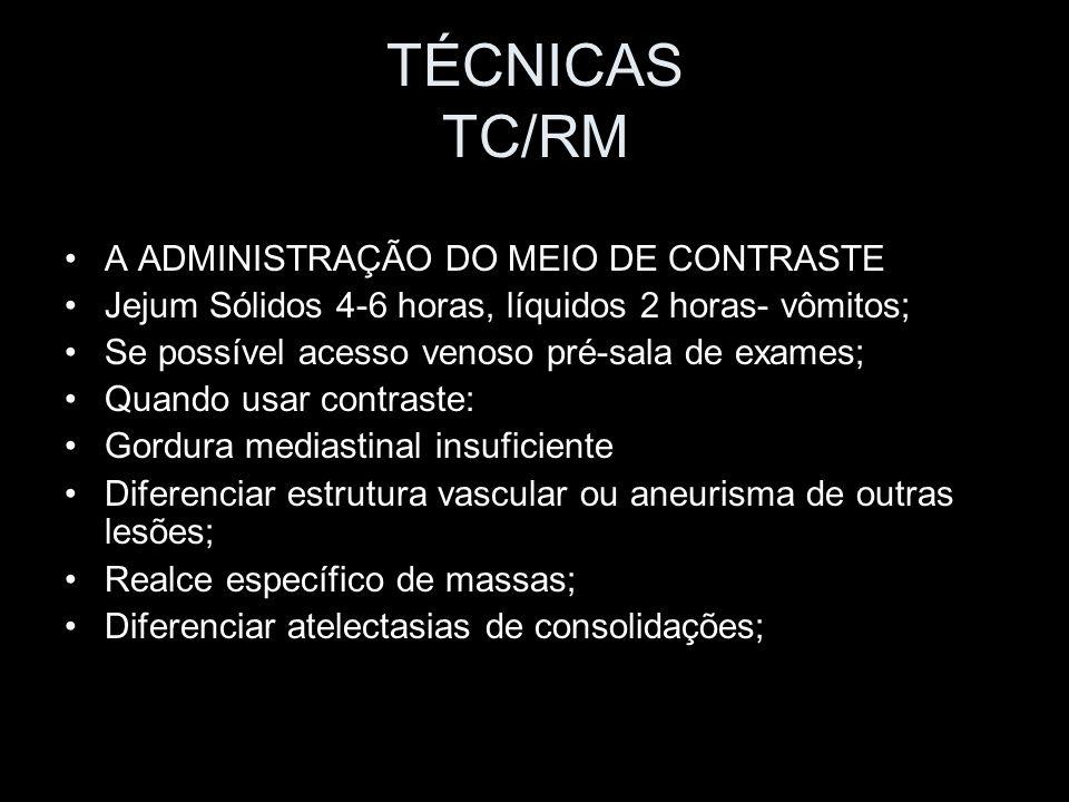 TÉCNICAS TC/RM A ADMINISTRAÇÃO DO MEIO DE CONTRASTE Jejum Sólidos 4-6 horas, líquidos 2 horas- vômitos; Se possível acesso venoso pré-sala de exames;