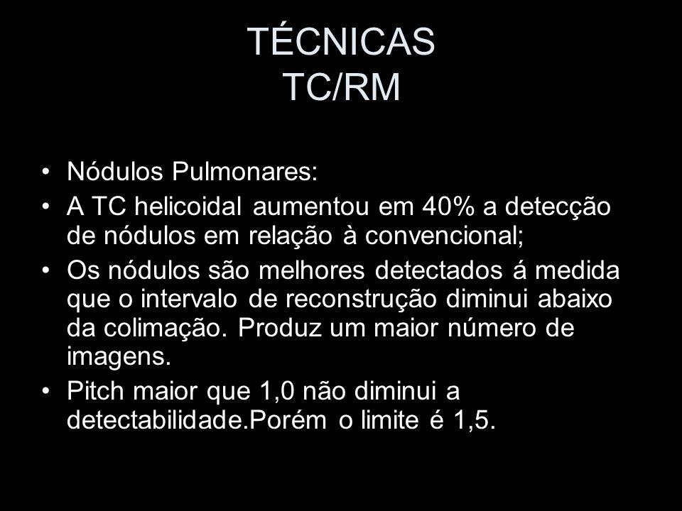 TÉCNICAS TC/RM Nódulos Pulmonares: A TC helicoidal aumentou em 40% a detecção de nódulos em relação à convencional; Os nódulos são melhores detectados