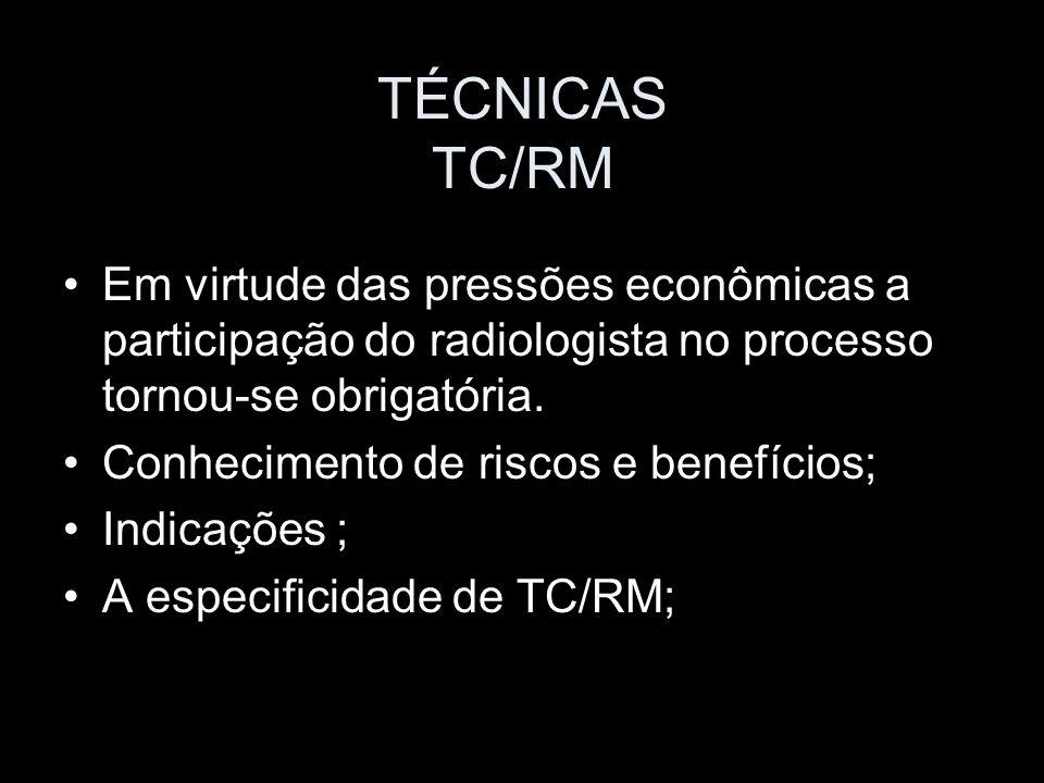 TÉCNICAS TC/RM Indicações : TC:Natureza e extensão de tumores pulmonares e torácicos; RM avaliação de lesões cardiovasculares, tumores de sulco superior, anormalidades da parede torácica, massas torácicas que toquem a coluna e possam envolver a medula;
